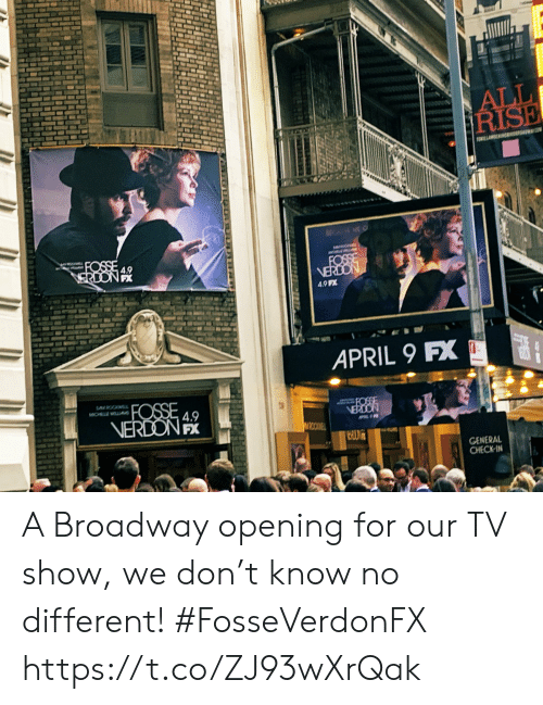 broadway: 4.9  PX  APRIL 9 FX  4.9  CENERAL  CHECKIN A Broadway opening for our TV show, we don't know no different! #FosseVerdonFX https://t.co/ZJ93wXrQak