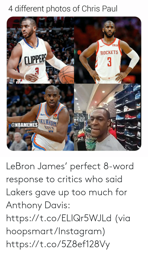 Nbamemes: 4 different photos of Chris Paul  RO KIT  ROCKETS  CLIPPERS  3  Lons  OKLAHOM  @NBAMEMES LeBron James' perfect 8-word response to critics who said Lakers gave up too much for Anthony Davis: https://t.co/ELIQr5WJLd  (via hoopsmart/Instagram) https://t.co/5Z8ef128Vy