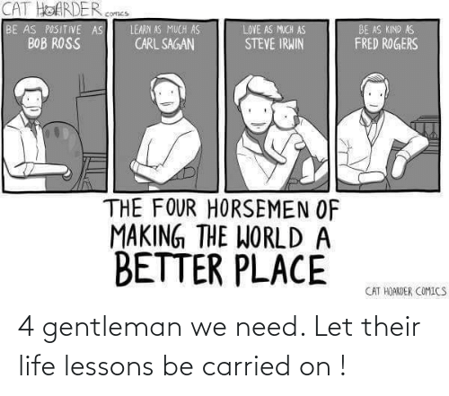 gentleman: 4 gentleman we need. Let their life lessons be carried on !