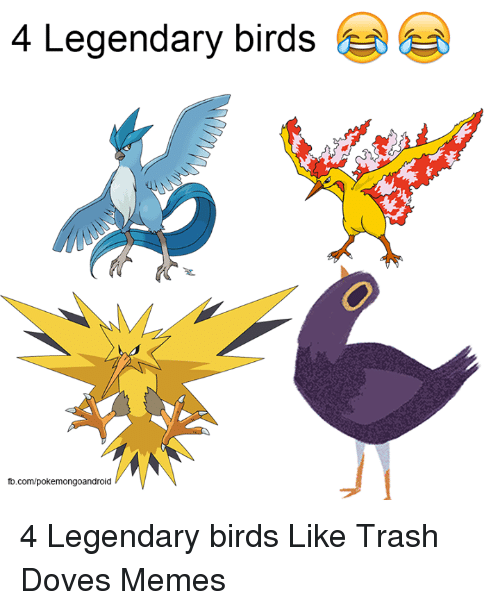 Trash Dove: 4 Legendary birds  fb.com/pokemongoandroid 4 Legendary birds  Like Trash Doves Memes