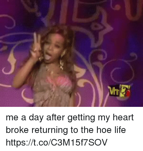 Hoe, Life, and Heart: 4' me a day after getting my heart broke returning to the hoe life https://t.co/C3M15f7SOV