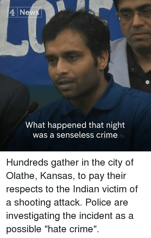 """Crime, Memes, and Indian: 4 Ne  What happened that night  was a senseless crime Hundreds gather in the city of Olathe, Kansas, to pay their respects to the Indian victim of a shooting attack. Police are investigating the incident as a possible """"hate crime""""."""