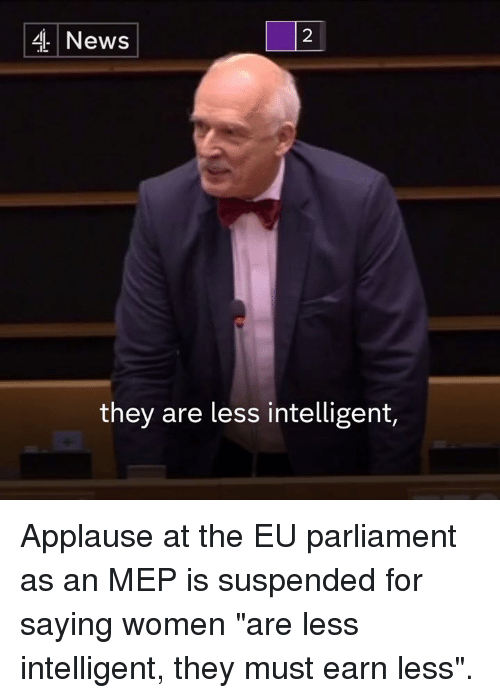 """meps: 4 News  they are less intelligent, Applause at the EU parliament as an MEP is suspended for saying women """"are less intelligent, they must earn less""""."""