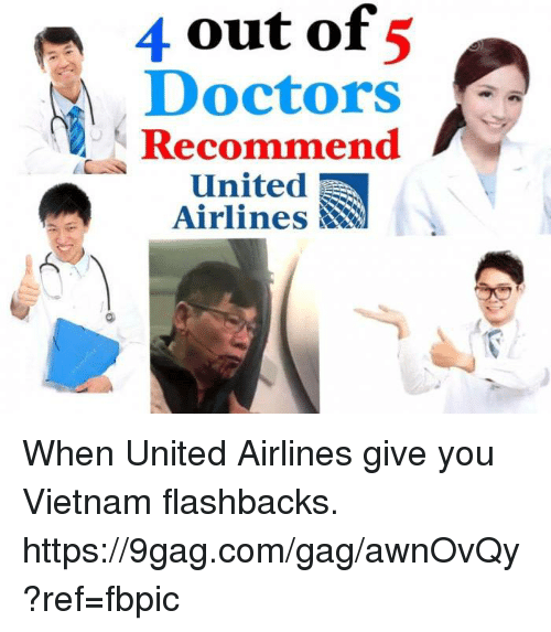 9gag, Dank, and United: 4 out 5  of  Doctors  Recommend  A United  Airlines When United Airlines give you Vietnam flashbacks. https://9gag.com/gag/awnOvQy?ref=fbpic