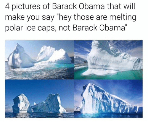 """4 Pictures: 4 pictures of Barack Obama that will  make you say """"hey those are melting  polar ice caps, not Barack Obama"""