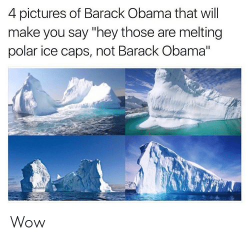 """4 Pictures: 4 pictures of Barack Obama that will  make you say """"hey those are melting  polar ice caps, not Barack Obama"""" Wow"""