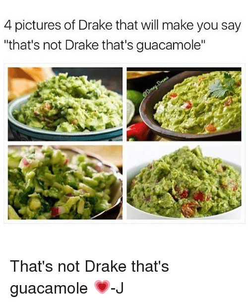 "Guacamole, Memes, and 🤖: 4 pictures of Drake that will make you say  ""that's not Drake that's guacamole"" That's not Drake that's guacamole 💗-J"