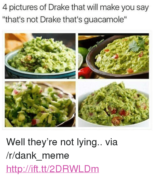 """4 Pictures: 4 pictures of Drake that will make you say  that's not Drake that's guacamole"""" <p>Well they&rsquo;re not lying.. via /r/dank_meme <a href=""""http://ift.tt/2DRWLDm"""">http://ift.tt/2DRWLDm</a></p>"""