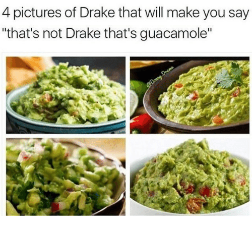 """4 Pictures: 4 pictures of Drake that will make you say  """"that's not Drake that's guacamole"""""""