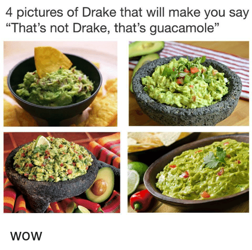 """4 Pictures: 4 pictures of Drake that will make you say  """"That's not Drake, that's guacamole"""" wow"""
