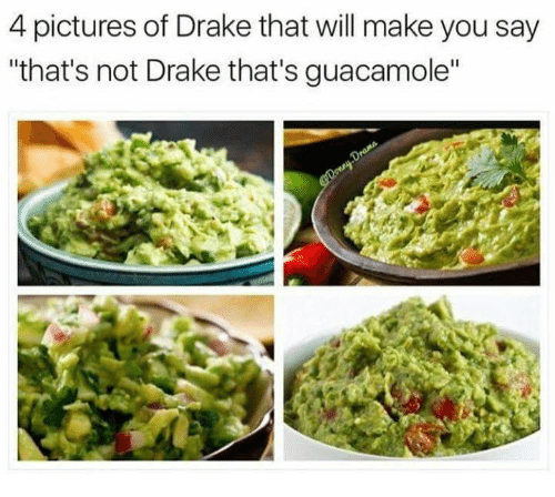 """4 Pictures: 4 pictures of Drake that will make you say  that's not Drake that's guacamole"""""""