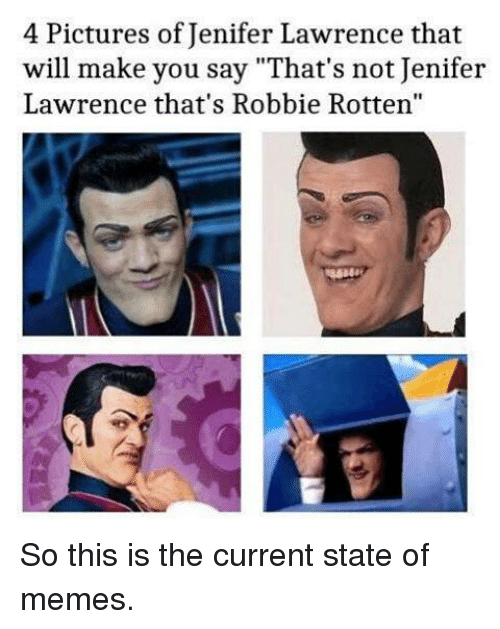 "Funny, Pictures, and Will: 4 Pictures of Jenifer Lawrence that  will make you say ""That's not Jenifer  Lawrence that's Robbie Rotten"" So this is the current state of memes."