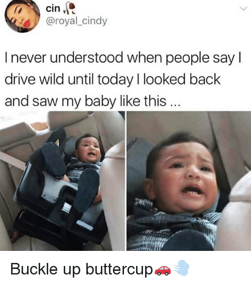 Funny, Saw, and Buckle: 4@royal_cindy  I never understood when people say l  drive wild until today I looked back  and saw my baby like this... Buckle up buttercup🚗💨