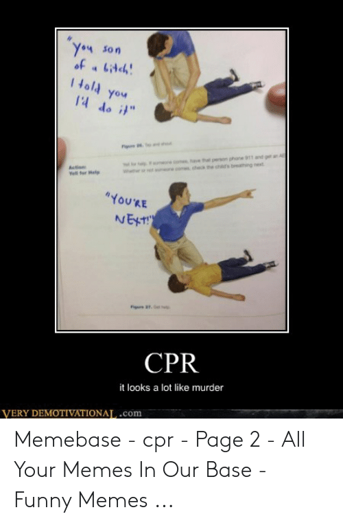 "Cpr Meme: 4 Son  you  14  etion  ""YoU'RE  NET  CPR  it looks a lot like murder  VERY DEMOTIVATIONA,.com Memebase - cpr - Page 2 - All Your Memes In Our Base - Funny Memes ..."