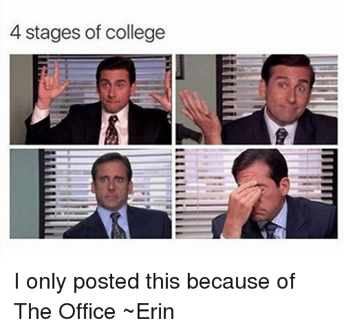 College, Memes, and The Office: 4 stages of college I only posted this because of The Office ~Erin