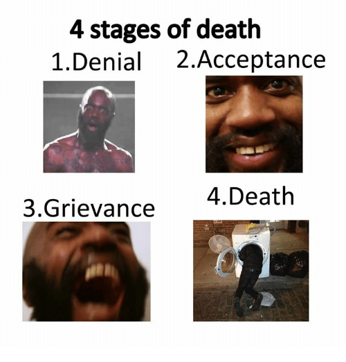 Death, Dank Memes, and Accepted: 4 stages of death  1. Denial  2. Acceptance  4 Death  3 Grievance