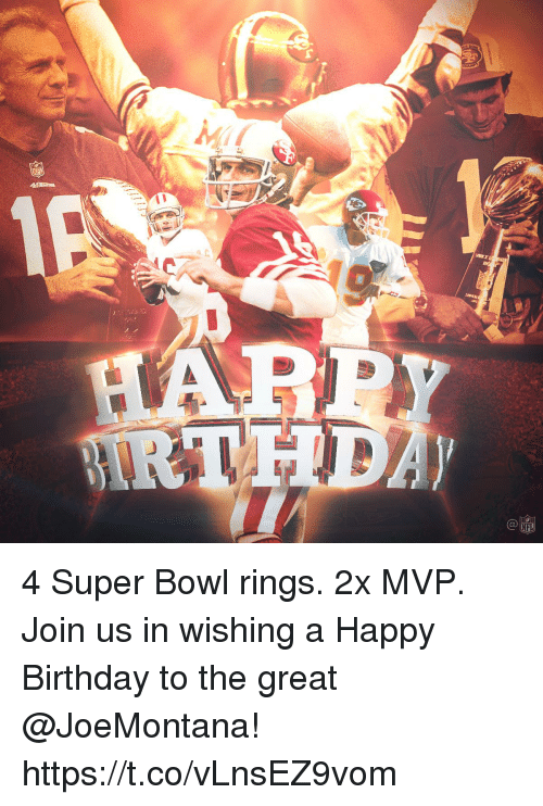 Birthday, Memes, and Super Bowl: 4 Super Bowl rings. 2x MVP.  Join us in wishing a Happy Birthday to the great @JoeMontana! https://t.co/vLnsEZ9vom