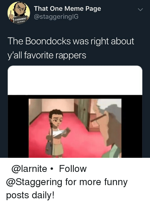 Funny, Meme, and The Boondocks: 4.  That One Meme Page  @staggeringIG  STAGGERING  96 20184  The Boondocks was right about  y'all favorite rappers ᵀʰᵘᵍᵍᵉʳ ᵗʰᵘᵍᵍᵉʳ @larnite • ➫➫➫ Follow @Staggering for more funny posts daily!