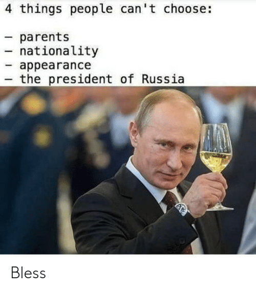 Nationality: 4 things people can't choose:  parents  nationality  appearance  the president of Russia Bless