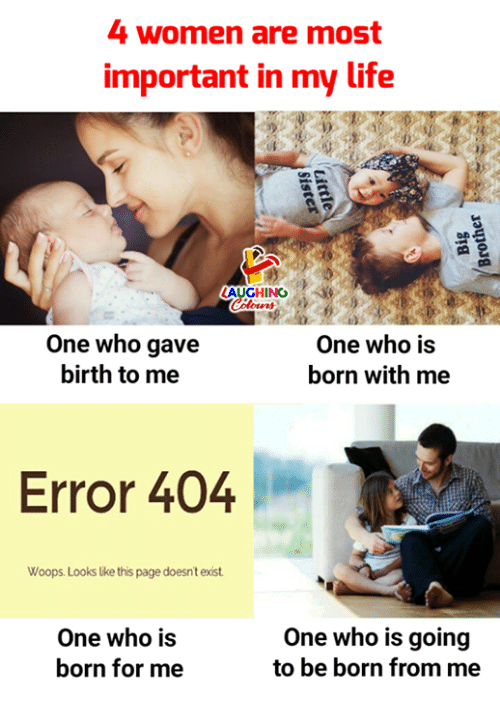 woops: 4 women are most  important in my life  AUGHING  One who gave  birth to me  One who is  born with me  Error 404  Woops. Looks lke this page doesn't exist  One who i:s  born for me  One who is going  to be born from me
