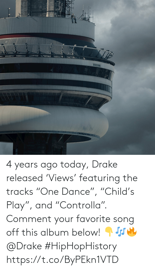 "album: 4 years ago today, Drake released 'Views' featuring the tracks ""One Dance"", ""Child's Play"", and ""Controlla"". Comment your favorite song off this album below! 👇🎶🔥 @Drake #HipHopHistory https://t.co/ByPEkn1VTD"