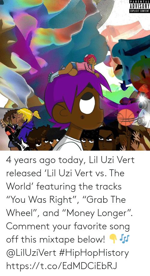 """Mixtape: 4 years ago today, Lil Uzi Vert released 'Lil Uzi Vert vs. The World' featuring the tracks """"You Was Right"""", """"Grab The Wheel"""", and """"Money Longer"""". Comment your favorite song off this mixtape below! 👇🎶 @LilUziVert #HipHopHistory https://t.co/EdMDCiEbRJ"""