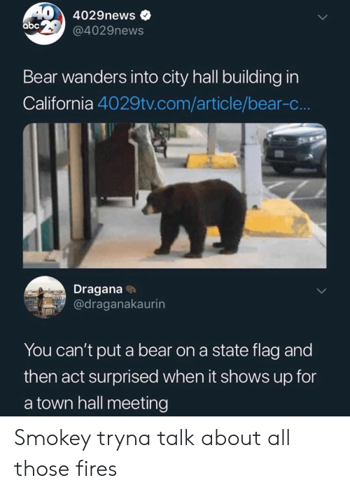 city hall: 40 4029news  abc @4029news  Bear wanders into city hall building in  California 4029tv.com/article/bear-c..  Dragana  @draganakaurin  You can't put a bear on a state flag and  then act surprised when it shows up for  a town hall meeting Smokey tryna talk about all those fires