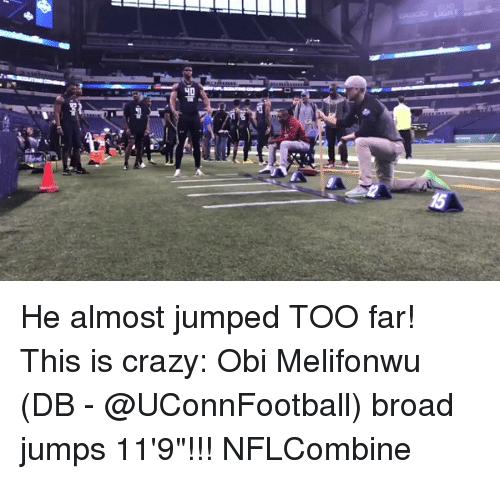 """Obie: 40  5  lp  """"pepe He almost jumped TOO far! This is crazy: Obi Melifonwu (DB - @UConnFootball) broad jumps 11'9""""!!! NFLCombine"""