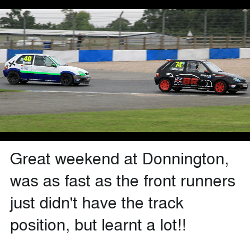 Front Runners: 40  747  Simms Great weekend at Donnington, was as fast as the front runners just didn't have the track position, but learnt a lot!!