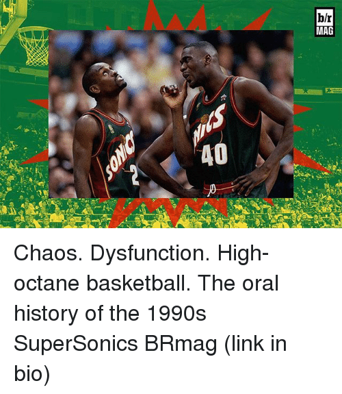 Octane: 40  blr  MAG Chaos. Dysfunction. High-octane basketball. The oral history of the 1990s SuperSonics BRmag (link in bio)