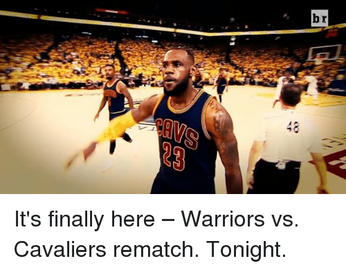 Cavaliers: 40  br It's finally here – Warriors vs. Cavaliers rematch. Tonight.