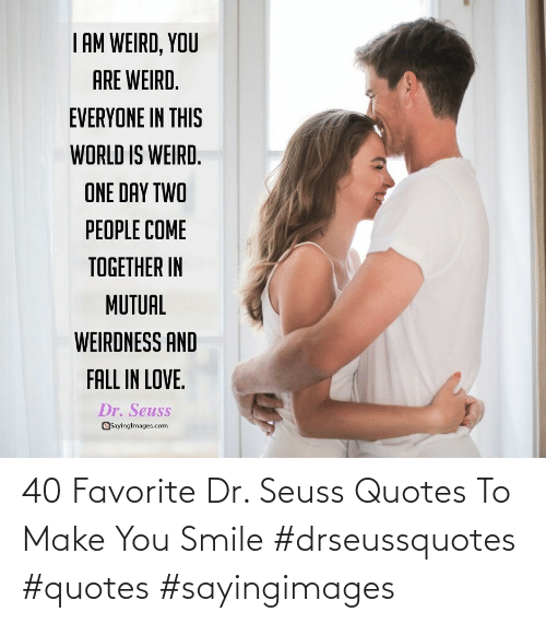 Make You Smile: 40 Favorite Dr. Seuss Quotes To Make You Smile #drseussquotes #quotes #sayingimages