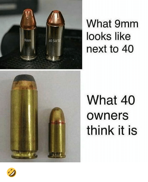 9mm: 40 S&  What 9mm  looks like  next to 40  What 40  Owners  think it is 🤣