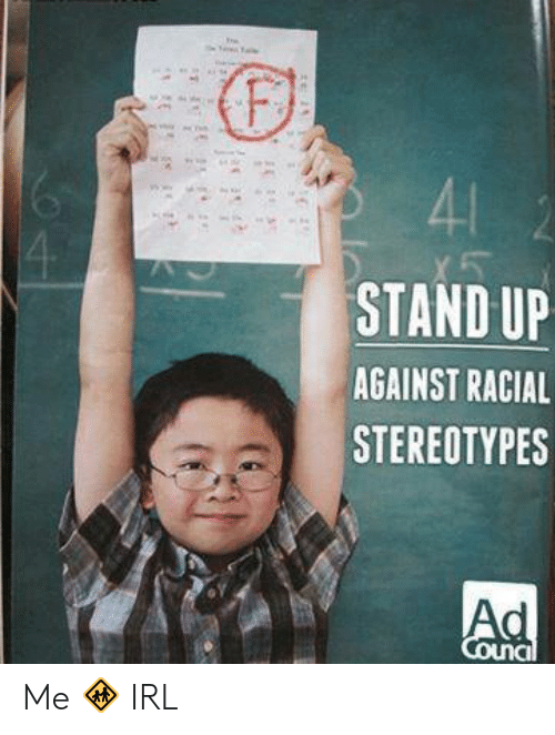 Racial: 41  4  STAND UP  AGAINST RACIAL  STEREOTYPES  Ad  Council Me 🚸 IRL