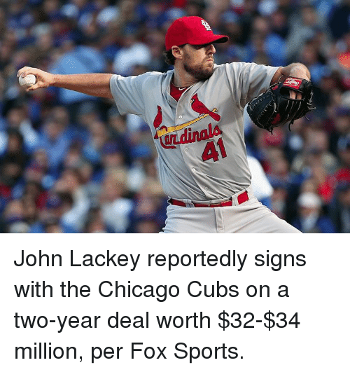 Chicago Cubs: 41 John Lackey reportedly signs with the Chicago Cubs on a two-year deal worth $32-$34 million, per Fox Sports.