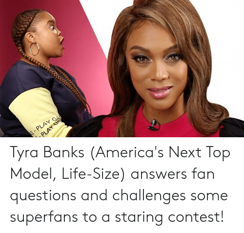 next top model: 41-PLAY GA Tyra Banks (America's Next Top Model, Life-Size) answers fan questions and challenges some superfans to a staring contest!