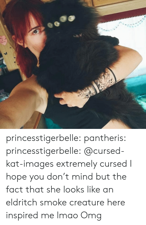 kat: 41 princesstigerbelle: pantheris:   princesstigerbelle: @cursed-kat-images extremely cursed  I hope you don't mind but the fact that she looks like an eldritch smoke creature here inspired me lmao   Omg