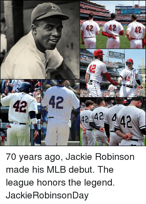 Memes, Mlb, and Jackie Robinson: 42 42 42  42  42- 42  42442  4242-442  2 70 years ago, Jackie Robinson made his MLB debut. The league honors the legend. JackieRobinsonDay