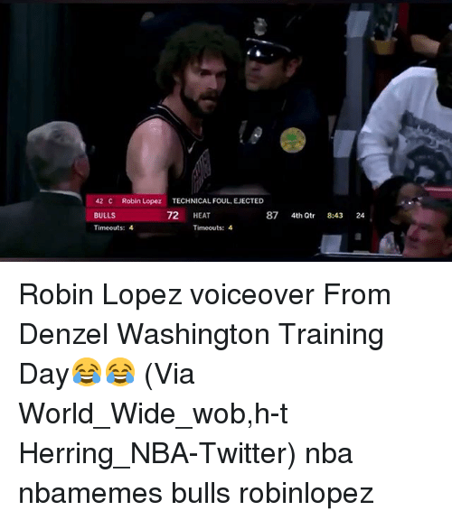 Basketball, Denzel Washington, and Nba: 42 C Robin Lopez TECHNICAL FOUL, EJECTED  BULLS  Timeouts: 4  72 HEAT  87 4th Qtr 8:43 24  Timeouts: 4 Robin Lopez voiceover From Denzel Washington Training Day😂😂 (Via World_Wide_wob,h-t Herring_NBA-Twitter) nba nbamemes bulls robinlopez
