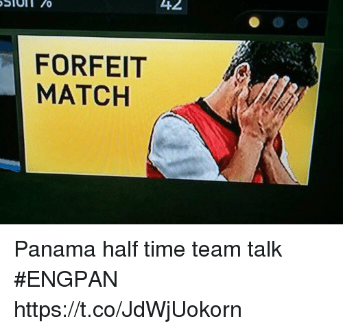 Panama: 42  FORFEIT  MATCH Panama half time team talk #ENGPAN https://t.co/JdWjUokorn