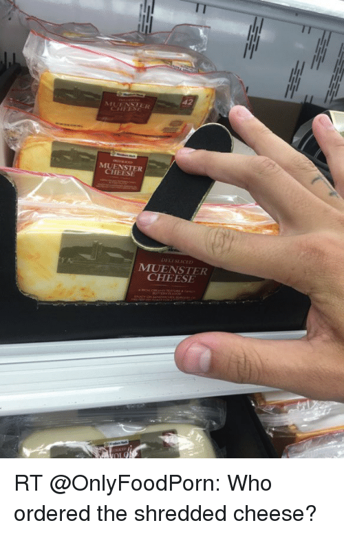 Memes, 🤖, and Muenster Cheese: 42  MUENSTER  MUENSTER  CHEESE  MIUENSTER  CHEESE RT @OnlyFoodPorn: Who ordered the shredded cheese?