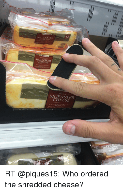 Funny, Muenster Cheese, and Cheesing: 42  MUFNSTER  MUENSTER  CHEESE  MIUENSTER  CHEESE RT @piques15: Who ordered the shredded cheese?