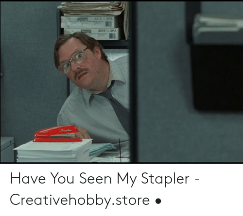 have you seen my stapler: 4210 ORA  4210 % GRA Have You Seen My Stapler - Creativehobby.store •
