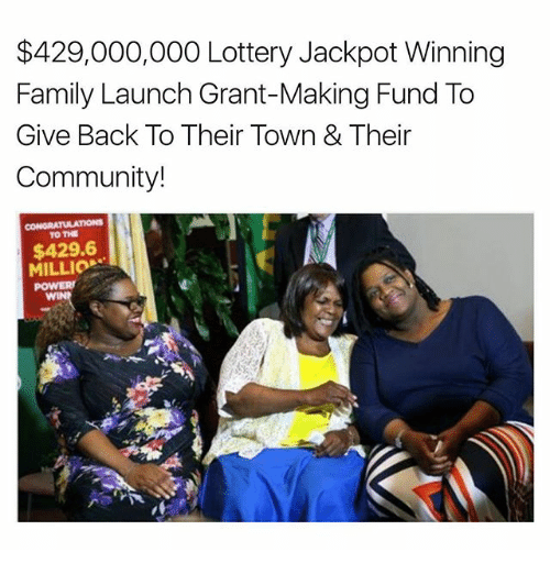 Community, Family, and Lottery: $429,000,000 Lottery Jackpot Winning  Family Launch Grant-Making Fund To  Give Back To Their Town & Their  Community!  TO THE  $429.6  MILLIO