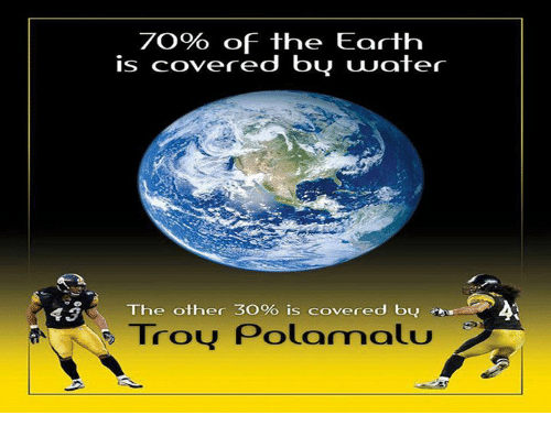 troy polamalu: 43  7O% of the Earth  is covered by UUater  The other 3O% is covered by  Troy Polamalu