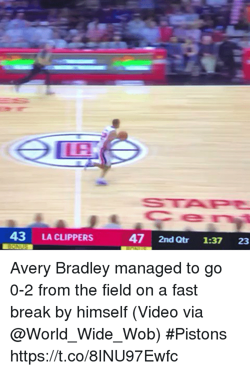 La Clippers: 43 LA CLIPPERS  47 2nd Qtr 1:37 23 Avery Bradley managed to go 0-2 from the field on a fast break by himself  (Video via @World_Wide_Wob) #Pistons https://t.co/8INU97Ewfc