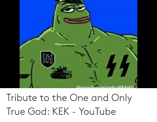 God Kek: 44  @cowbo niaghabh69 Tribute to the One and Only True God: KEK - YouTube