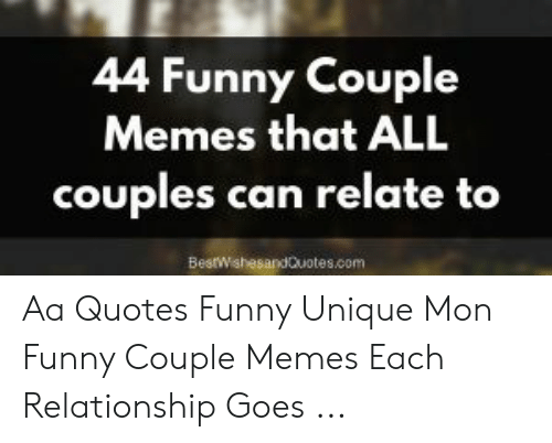 Funny Couple: 44 Funny Couple  Memes that ALL  couples can relate to  BesWshesandQuotes.com Aa Quotes Funny Unique Mon Funny Couple Memes Each Relationship Goes ...