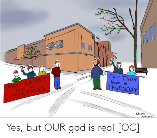 Christ: 44  PUT CHRIST  in  PUT THOR  back in  back  THURSDAY  CHRISTMAS!  Daniaon  Jan 4 2019 Yes, but OUR god is real [OC]