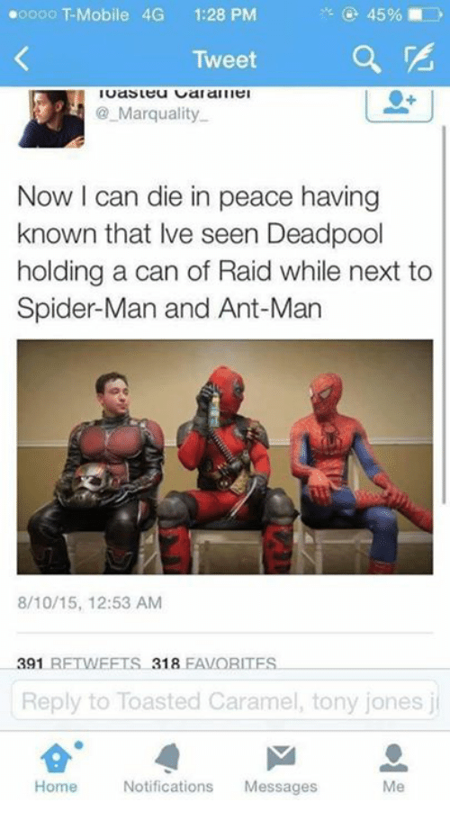 ant man: 45%  ooooo T -Mobile 4G  1:28 PM  Tweet  Marquality.  Now I can die in peace having  known that lve seen Deadpool  holding a can of Raid while next to  Spider-Man and Ant-Man  8/10/15, 12:53 AM  391  RETWEETS 318  FAVORITES  Reply to Toasted Caramel, tony jones j  Home  Notifications  Messages
